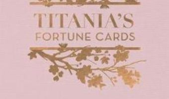 Cartea Titania's Fortune Cards: 36 fortune cards and how to interpret them – Titania Hardie (download, pret, reducere)