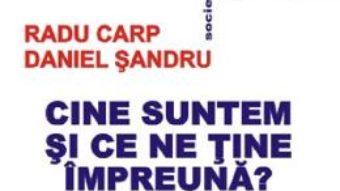 Cartea Cine suntem si ce ne tine impreuna? – Radu Carp, Daniel Sandru (download, pret, reducere)