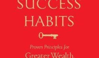 Cartea Success Habits: Proven Principles for Greater Wealth, Health, and Happiness – Napoleon Hill (download, pret, reducere)