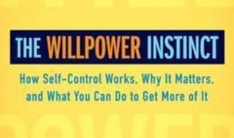 Cartea The Willpower Instinct: How Self-Control Works, Why It Matters, and What You Can Do to Get More of It – Kelly McGonigal (download, pret, reducere)