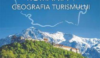 Cartea Romania. Geografia turismului – Nicolae Cianga, Marius George Oprea (download, pret, reducere)