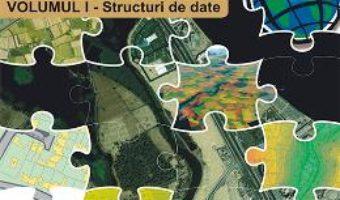 Cartea Sisteme informatice geografice Vol.1: Structuri de date – Alexandru Mircea Imbroane (download, pret, reducere)