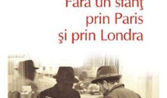 Cartea Fara un sfant prin Paris si prin Londra – George Orwell (download, pret, reducere)