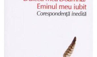 Cartea Dulcea mea doamna / Eminul meu iubit. Corespondenta inedita – Mihai Eminescu-Veronica Micle (download, pret, reducere)