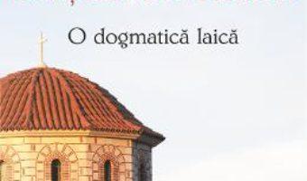 Cartea Credinta crestin-ortodoxa, o dogma laica – Athanasios S. Frangopoulos (download, pret, reducere)
