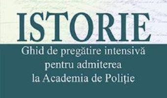 Cartea Istorie. Ghid de pregatire intensiva pentru admiterea la Academia de Politie – Felicia Galiceanu, Liviu Lazar (download, pret, reducere)