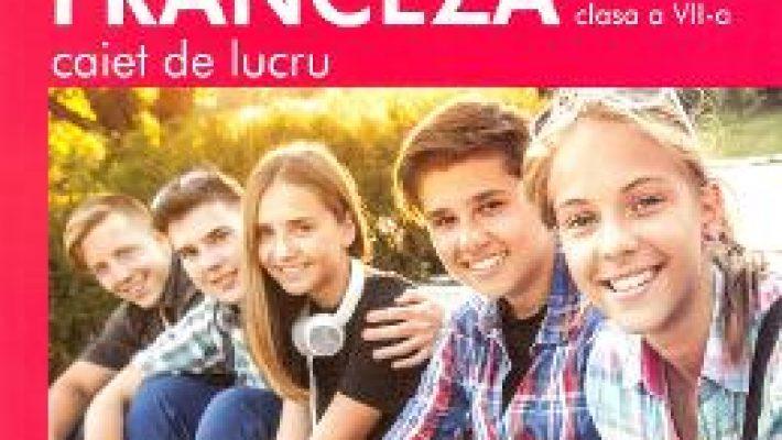 Cartea Limba franceza L2 – Clasa 7 – Caiet de lucru – Gina Belabed, Claudia Dobre, Diana Ionescu (download, pret, reducere)