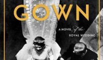 Cartea The Gown: A Novel of the Royal Wedding – Jennifer Robson (download, pret, reducere)