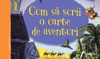 Cartea Cum sa scrii o carte de aventuri – Paul Dowswell (download, pret, reducere)