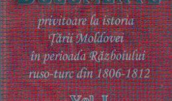 Download  Documente privitoare la istoria Tarii Moldovei 1806-1812. Vol.1 PDF Online