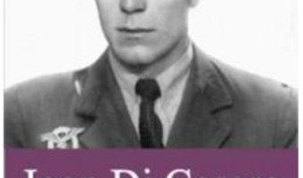 Download  Ioan Di Cesare. Un aviator de elita in arhivele Securitatii – Daniel Focsa PDF Online