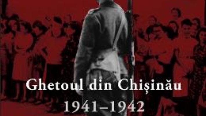 Cartea Ghetoul din Chisinau 1941-1942 – Paul A. Shapiro (download, pret, reducere)