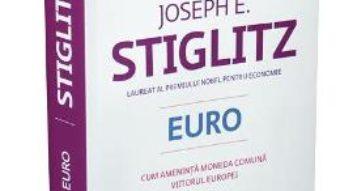 Download  Euro. Cum ameninta moneda comuna viitorul Europei – Joseph E. Stiglitz PDF Online