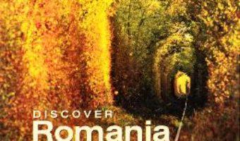 Cartea Discover Romania – George Avanu (download, pret, reducere)