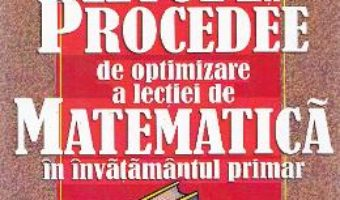Download  Metode si procedee de optimizare a lectiei de matematica in invatamantul primar – Laura Monica Morarasu PDF Online