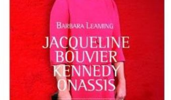 Download  Jacqueline Bouvier Kennedy Onassis. Povestea nespusa – Barbara Leaming PDF Online