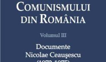 Download  Istoria comunismului din Romania Vol. III: Documente. Nicolae Ceausescu (1972-1975) – Mihnea Berindei PDF Online