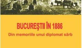 Download  Bucurestii in 1886 – Chedomille Mijatovich PDF Online