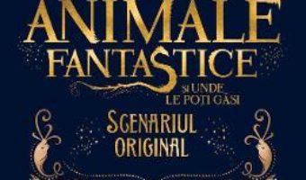 Download  Animale fantastice si unde le poti gasi, Scenariul original – J.K. Rowling PDF Online