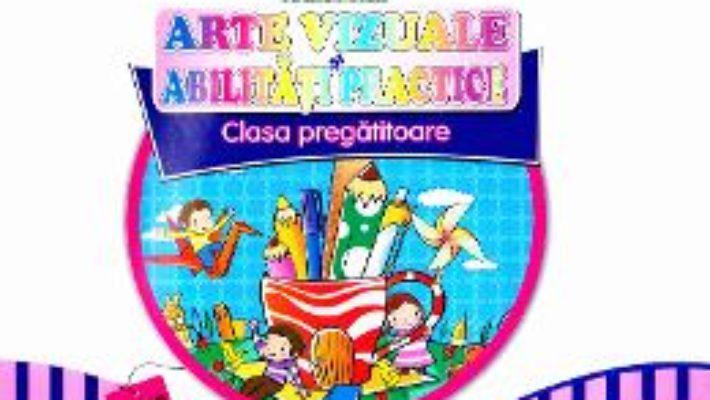 Cartea Arte vizuale si abilitati practice Clasa Pregatitoare – Partea II – Marinela Chiriac, Doina Burtila (download, pret, reducere)