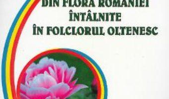 Download  Plantele din flora Romaniei intalnite in folclorul oltenesc – Marian Nita, Georgiana Pana PDF Online