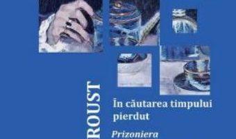 Download  In cautarea timpului pierdut Vol.5: Prizoniera. Plecarea Albertinei – Proust PDF Online