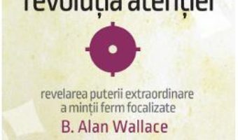 Cartea Revolutia atentiei – B. Alan Wallace (download, pret, reducere)