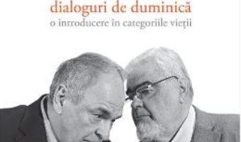 Download  Dialoguri de duminica: O introducere in categoriile vietii – Andrei Plesu, Gabriel Liiceanu PDF Online