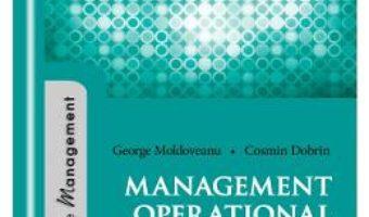 Cartea Management operational – George Moldoveanu, Cosmin Dobrin (download, pret, reducere)