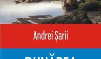 Download  Dunarea, Fluviul imperiilor – Andrei Sarii PDF Online