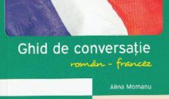 Download  Ghid de conversatie roman-francez – Alina Momanu PDF Online