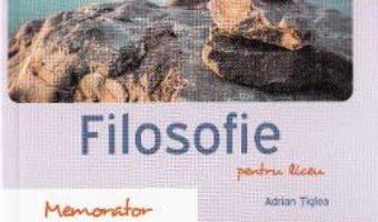 Download  Memorator de filosofie pentru liceu Ed.2016 – Adrian Tiglea PDF Online