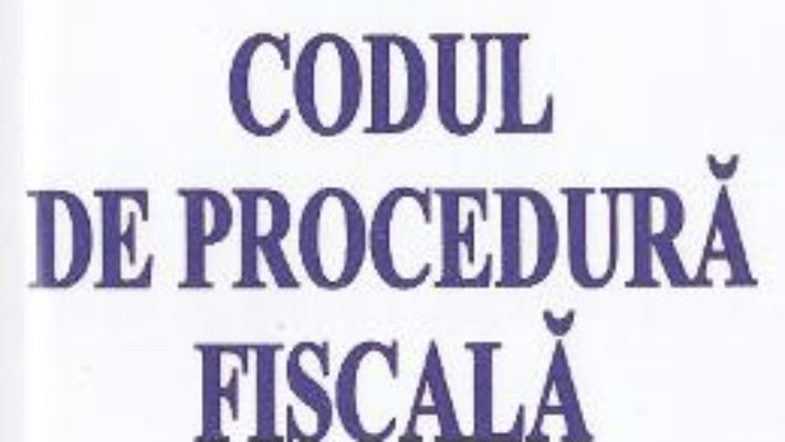 Download  Codul de procedura fiscala Act. 5 Ianuarie 2017 PDF Online