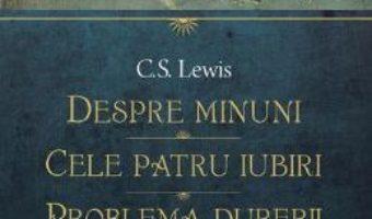 Download  Despre minuni. Cele patru iubiri. Problema durerii – C.S. Lewis PDF Online
