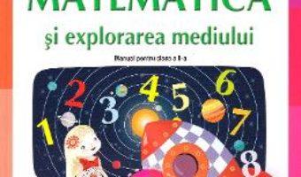 Cartea Matematica si explorarea mediului – Clasa 2 – Manual – Mihaela Ada Radu, Rodica Chiran, Olga Piriiala (download, pret, reducere)