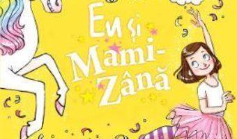 Cartea Eu si Mami-Zana: Dorinte de unicorn – Sophie Kinsella (download, pret, reducere)