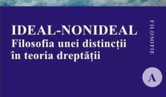 Download  Ideal-nonideal. Filosofia unei distinctii in teoria dreptatii – Eugen Huzum PDF Online