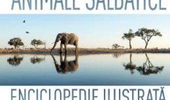 Cartea Animale salbatice. Enciclopedie ilustrata (download, pret, reducere)
