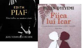 Download  Pachet: Edith Piaf (Jean-Dominique Brierre) + Fiica lui Icar (Helen Oyeyemi) PDF Online
