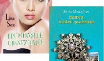Cartea Pachet: Frumoasele chinezoaice (Lisa See) + Marea iubirii pierdute (Santa Montefiore) (download, pret, reducere)