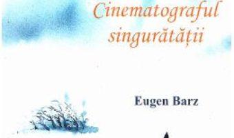 Download  Cinematograful singuratatii – Eugen Barz PDF Online