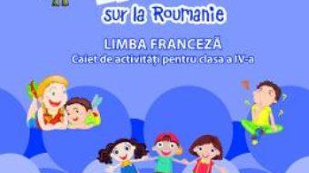 Cartea Zoom sur la roumanie. Limba franceza – Clasa 4 – Caiet de activitati – Raisa Elena Vlad, Dorin Gulie (download, pret, reducere)