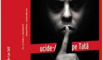 Cartea Ucide-l pe Tata – Sandrone Dazieri (download, pret, reducere)