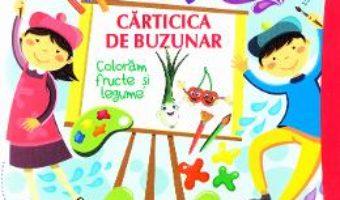 Download  Carticica de buzunar: Coloram fructe si legume PDF Online