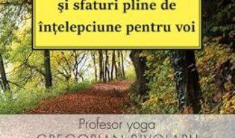 Download  Aforisme, cugetari, ganduri luminoase si sfaturi pline de intelepciune pentru voi – Gregorian Bivolaru PDF Online