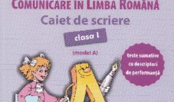 Cartea Comunicare in limba romana – Clasa a 1-a – Caiet de scriere (Model A) – Mihaela Serbanescu (download, pret, reducere)