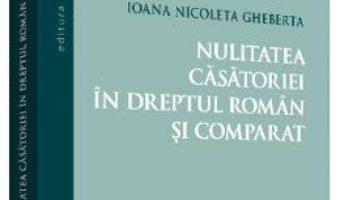 Download  Nulitatea casatoriei in dreptul roman si comparat – Ioana Nicoleta Gheberta PDF Online