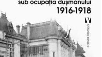 Download  Capitala sub ocupatia dusmanului 1916-1918 – Constantin Bacalbasa PDF Online