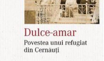 Download  Dulce-amar. Povestea unui refugiat din Cernauti – Sergiu Flondor PDF Online