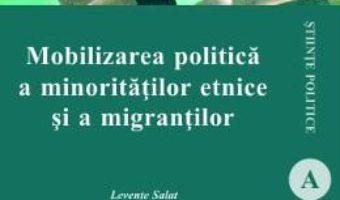 Download  Mobilizarea politica a minoritatilor etnice si a migrantilor – Levente Salat PDF Online